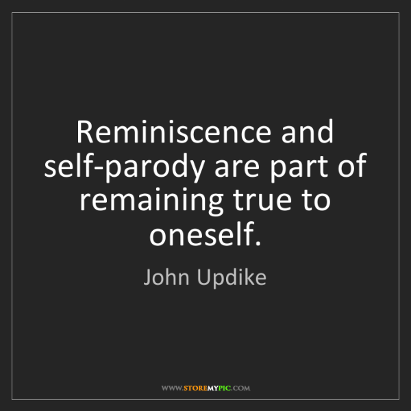 John Updike: Reminiscence and self-parody are part of remaining true...