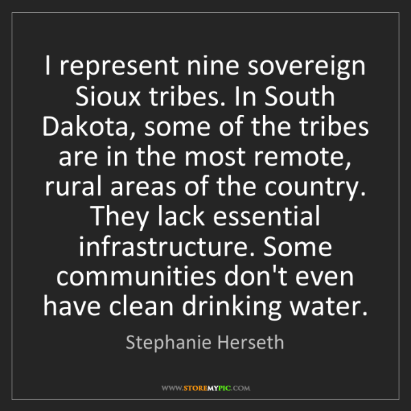 Stephanie Herseth: I represent nine sovereign Sioux tribes. In South Dakota,...