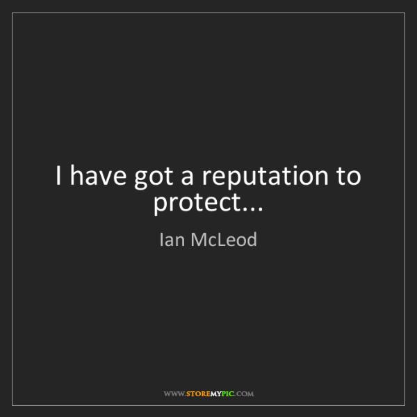 Ian McLeod: I have got a reputation to protect...