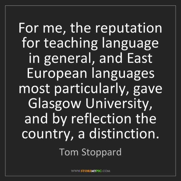 Tom Stoppard: For me, the reputation for teaching language in general,...