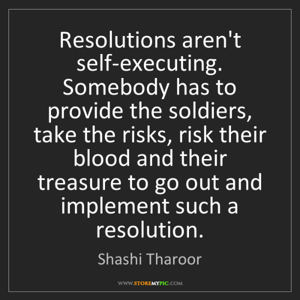 Shashi Tharoor: Resolutions aren't self-executing. Somebody has to provide...