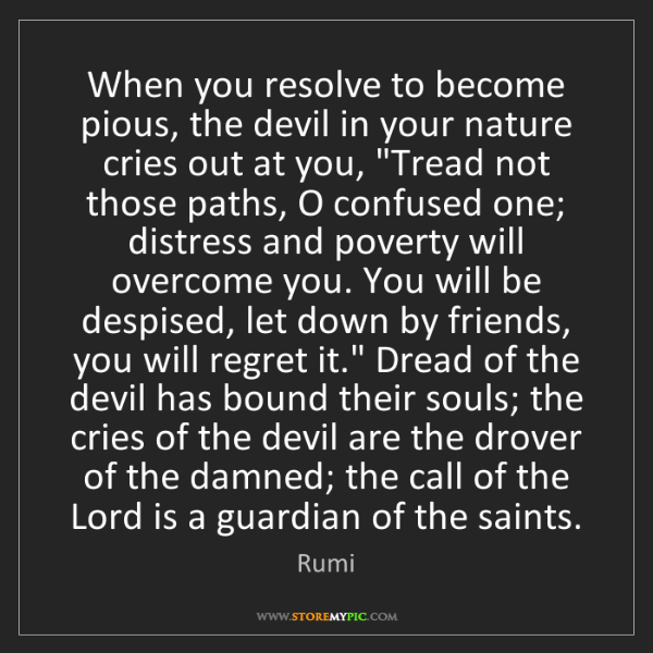 Rumi: When you resolve to become pious, the devil in your nature...