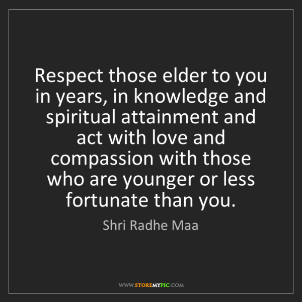 Shri Radhe Maa: Respect those elder to you in years, in knowledge and...