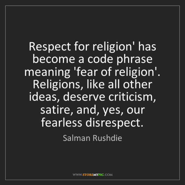 Salman Rushdie: Respect for religion' has become a code phrase meaning...