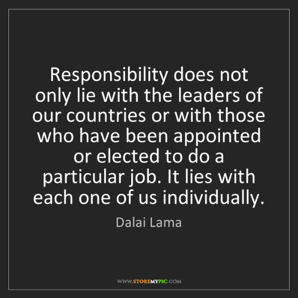 Dalai Lama: Responsibility does not only lie with the leaders of...