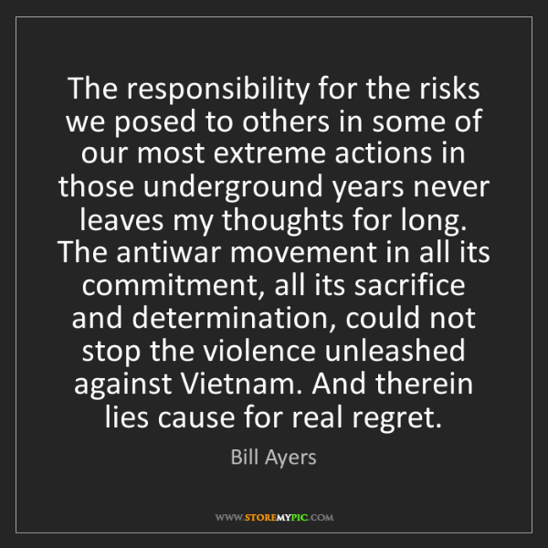 Bill Ayers: The responsibility for the risks we posed to others in...