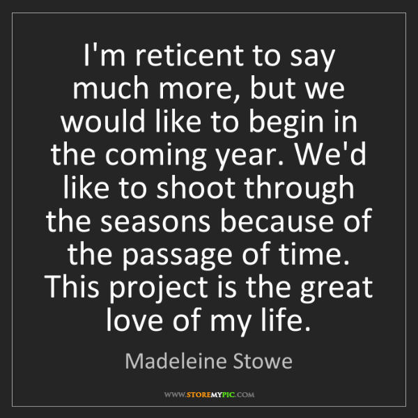 Madeleine Stowe: I'm reticent to say much more, but we would like to begin...