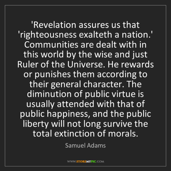 Samuel Adams: 'Revelation assures us that 'righteousness exalteth a...