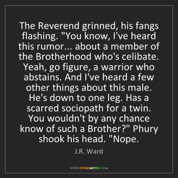 """J.R. Ward: The Reverend grinned, his fangs flashing. """"You know,..."""