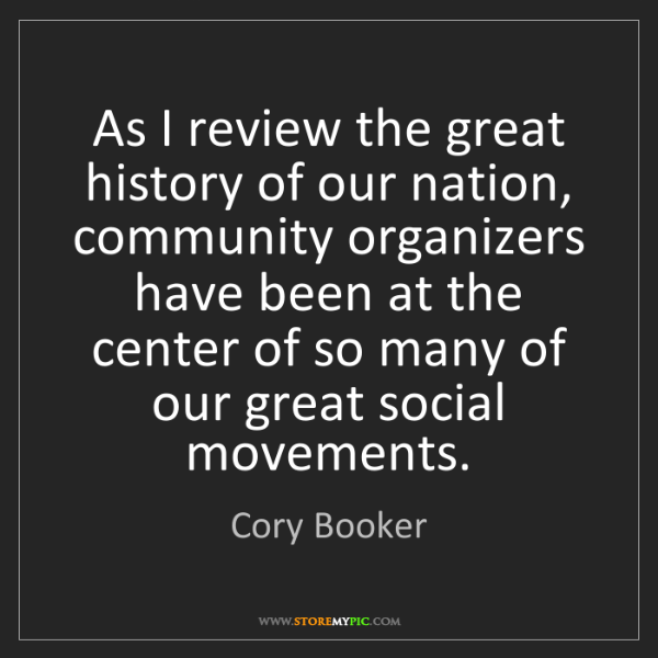 Cory Booker: As I review the great history of our nation, community...