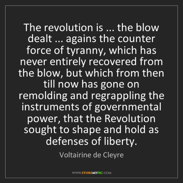 Voltairine de Cleyre: The revolution is ... the blow dealt ... agains the counter...