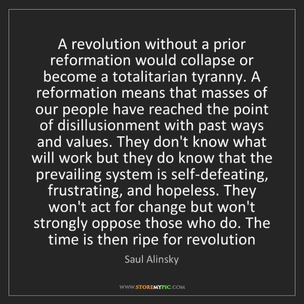 Saul Alinsky: A revolution without a prior reformation would collapse...