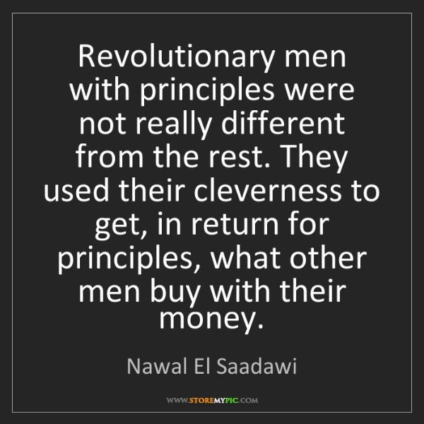 Nawal El Saadawi: Revolutionary men with principles were not really different...