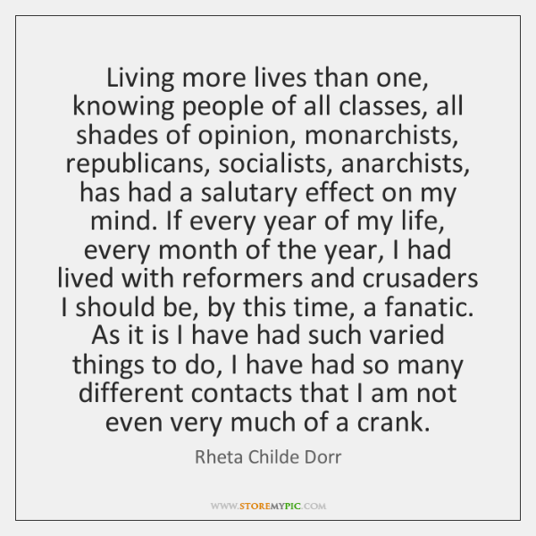 Living more lives than one, knowing people of all classes, all shades ...