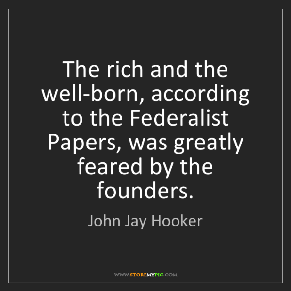 John Jay Hooker: The rich and the well-born, according to the Federalist...