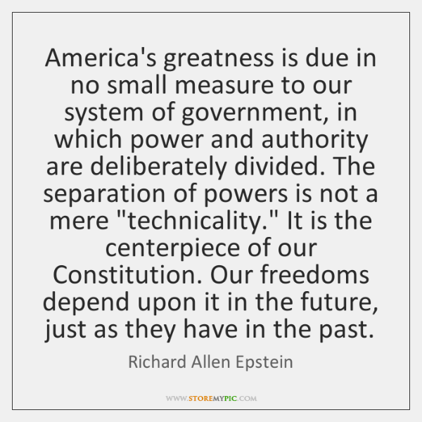 America's greatness is due in no small measure to our system of ...