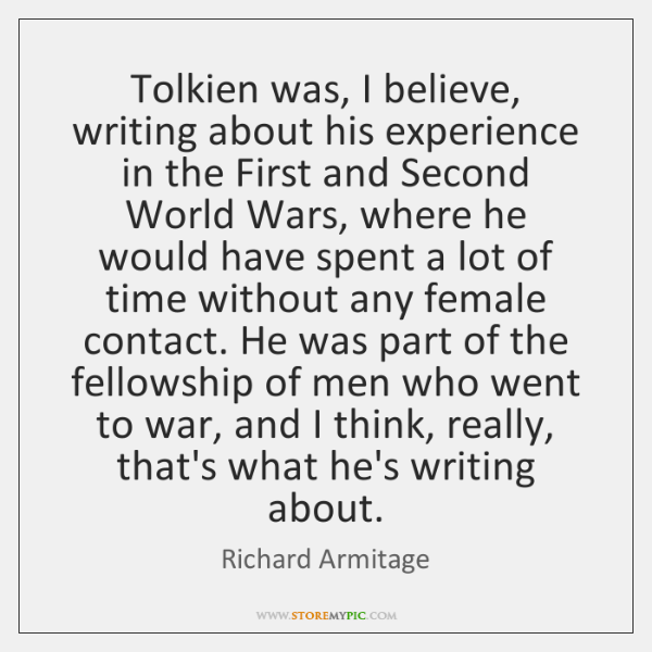 Tolkien was, I believe, writing about his experience in the First and ...