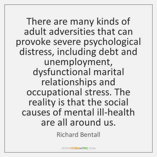 There are many kinds of adult adversities that can provoke severe psychological ...