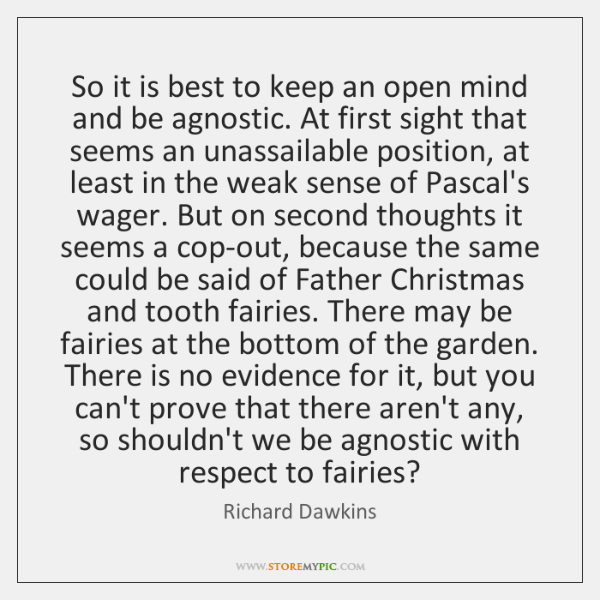 So it is best to keep an open mind and be agnostic. ...