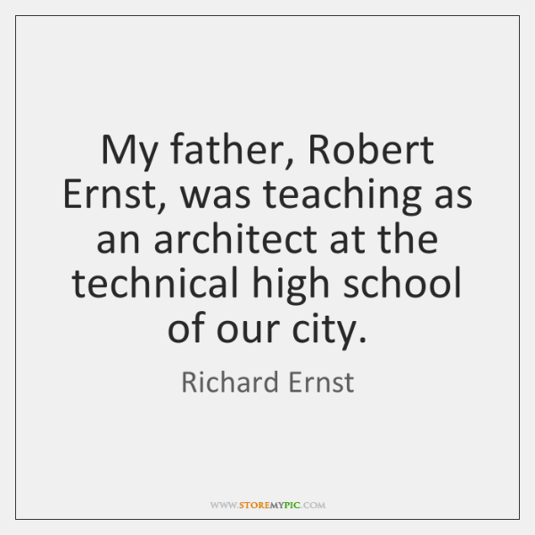 My father, Robert Ernst, was teaching as an architect at the technical ...