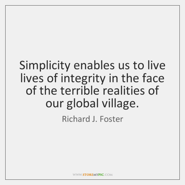 Simplicity enables us to live lives of integrity in the face of ...