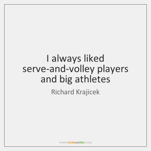 I always liked serve-and-volley players and big athletes