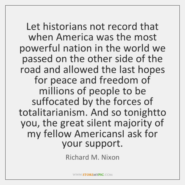 Let historians not record that when America was the most powerful nation ...