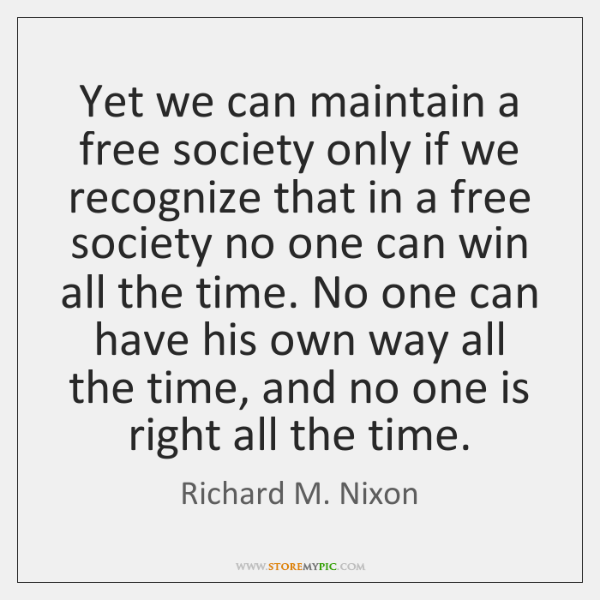 Yet we can maintain a free society only if we recognize that ...