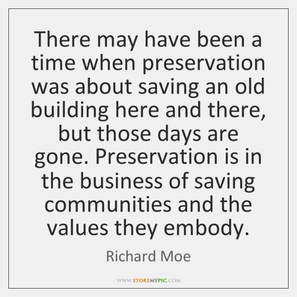 There may have been a time when preservation was about saving an ...