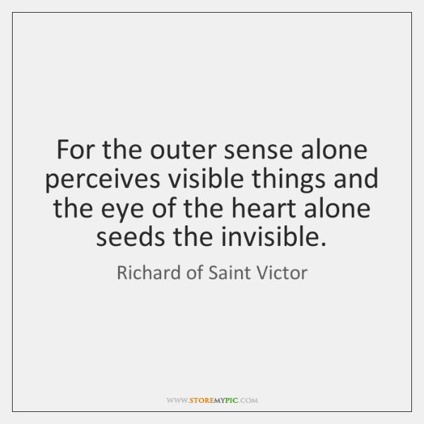 For the outer sense alone perceives visible things and the eye of ...