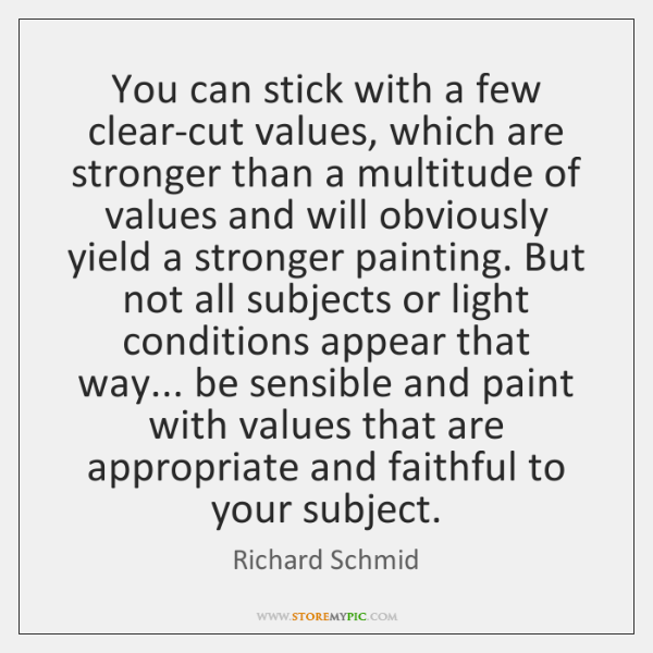 You can stick with a few clear-cut values, which are stronger than ...