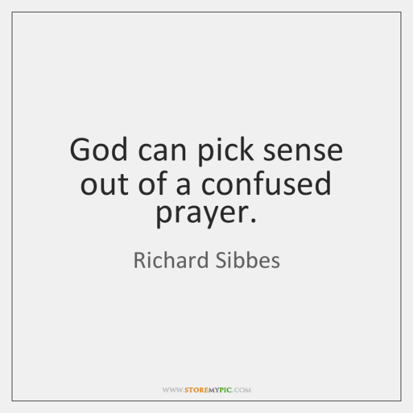 God can pick sense out of a confused prayer.