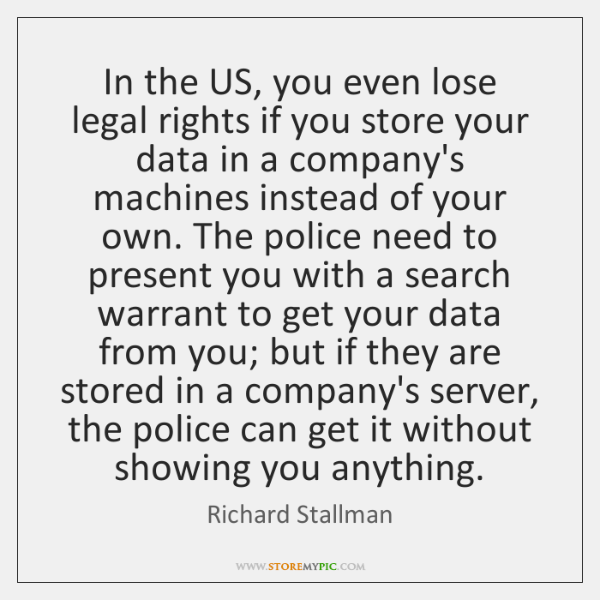 In the US, you even lose legal rights if you store your ...