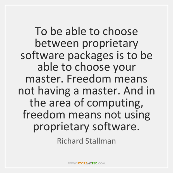 To be able to choose between proprietary software packages is to be ...