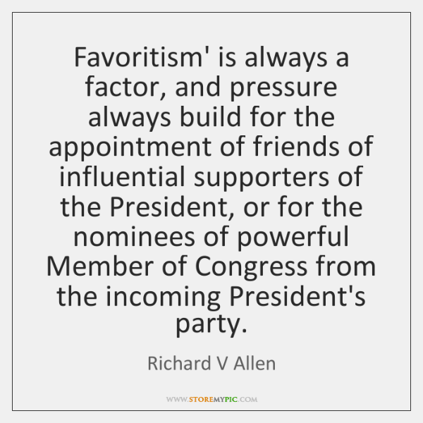 Favoritism' is always a factor, and pressure always build for the appointment ...