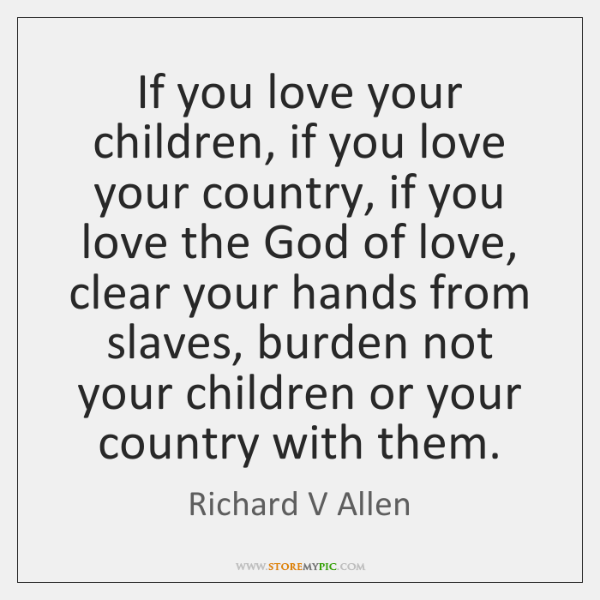If you love your children, if you love your country, if you ...