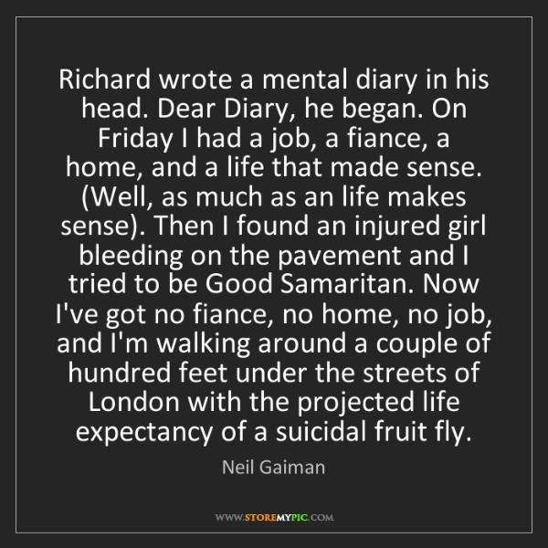 Neil Gaiman: Richard wrote a mental diary in his head. Dear Diary,...
