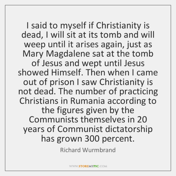 I said to myself if Christianity is dead, I will sit at ...