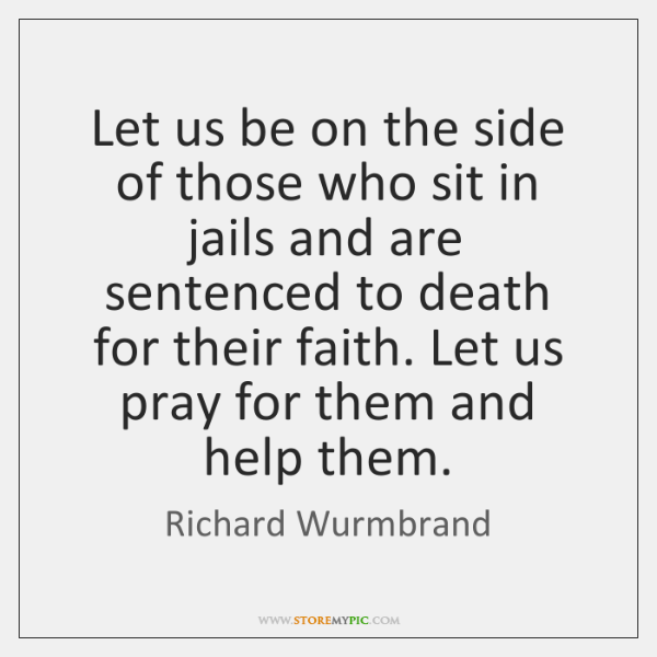 Let us be on the side of those who sit in jails ...
