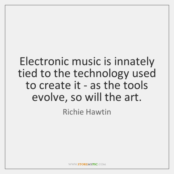 Electronic music is innately tied to the technology used to create it ...