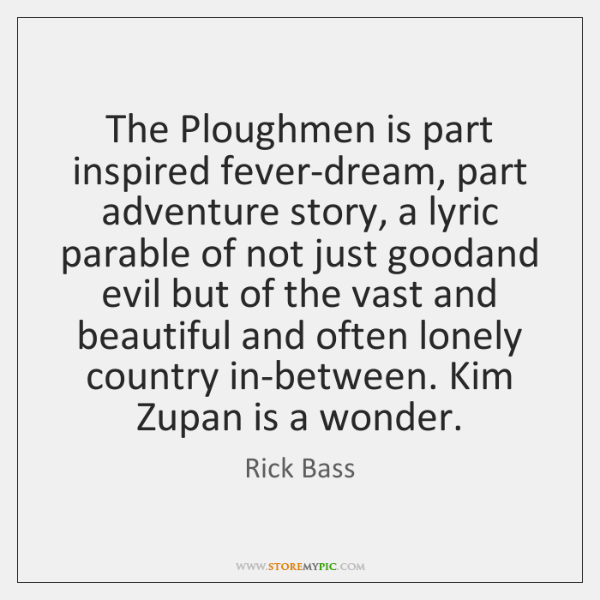 The Ploughmen is part inspired fever-dream, part adventure story, a lyric parable ...