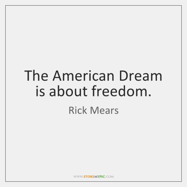 The American Dream is about freedom.