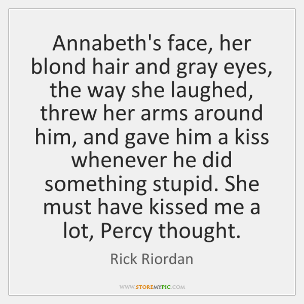 Annabeth's face, her blond hair and gray eyes, the way she laughed, ...