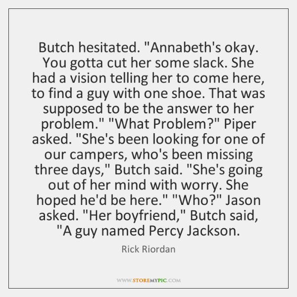 "Butch hesitated. ""Annabeth's okay. You gotta cut her some slack. She had ..."