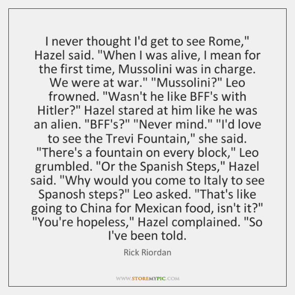 "I never thought I'd get to see Rome,"" Hazel said. ""When I ..."