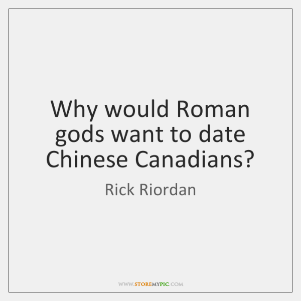 Why would Roman gods want to date Chinese Canadians?