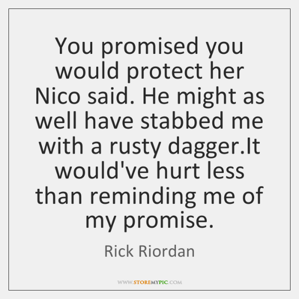 You promised you would protect her Nico said. He might as well ...