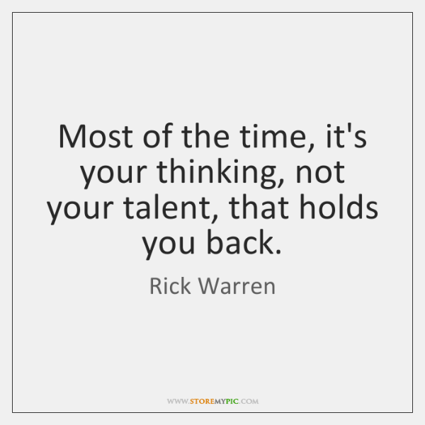 Most of the time, it's your thinking, not your talent, that holds ...