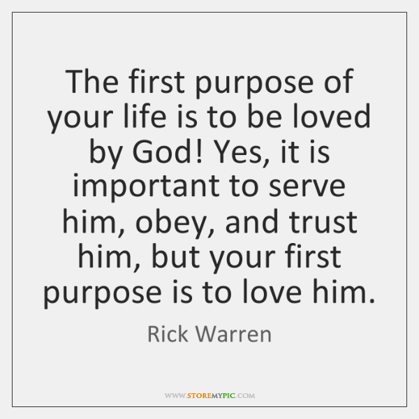 The first purpose of your life is to be loved by God! ...