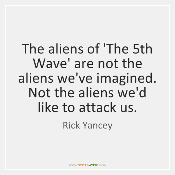 The aliens of 'The 5th Wave' are not the aliens we've imagined. ...